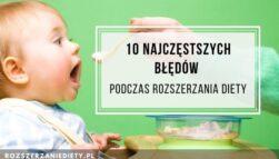 Rozszerzanie diety niemowlaka - 10 najczęstszych błędów