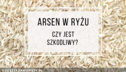 Arsen w ryżu. Czy jest szkodliwy?