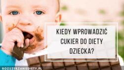 Kiedy wprowadzić cukier do diety dziecka?