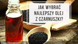 Jak wybrać olej z czarnuszki? Który będzie najlepszy?