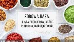 Zdrowa baza - lista produktów, które podkręcą dziecięce menu